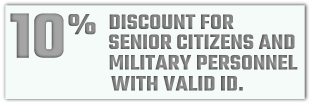 10% Discount for Senior Citizens and Military Personnel with Valid ID